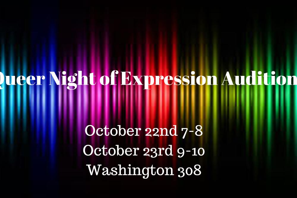Queer Night of Expression Auditions - October 22nd from 7-8 and October 23rd from 9-10 in Washington 308