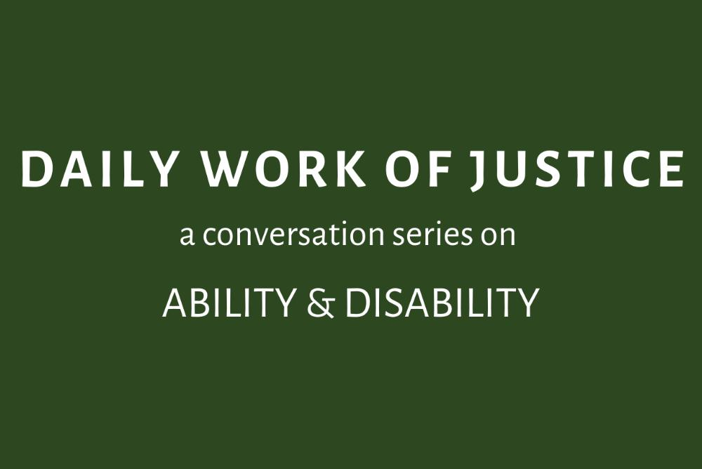 Daily Work of Justice a conversation series on ability & disability