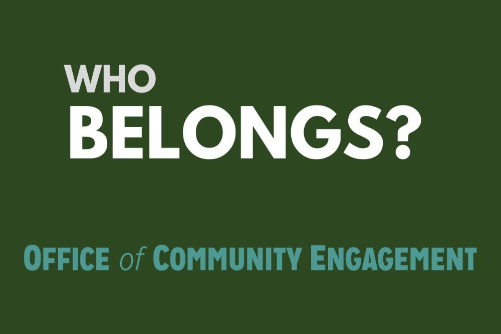 Who Belongs? Office of Community Engagement