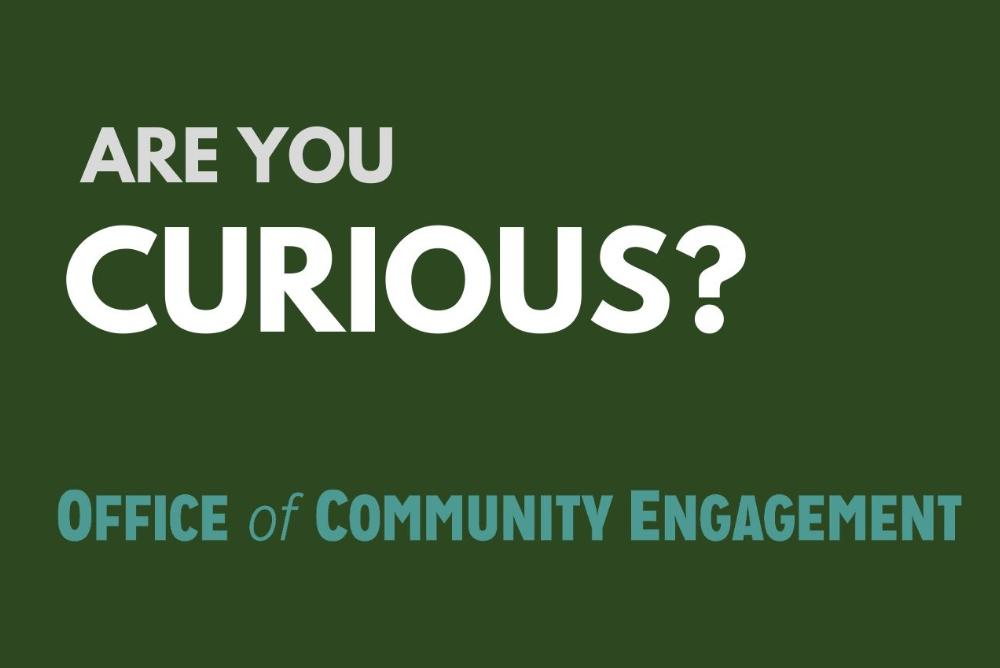 Are You Curious? Office of Community Engagement