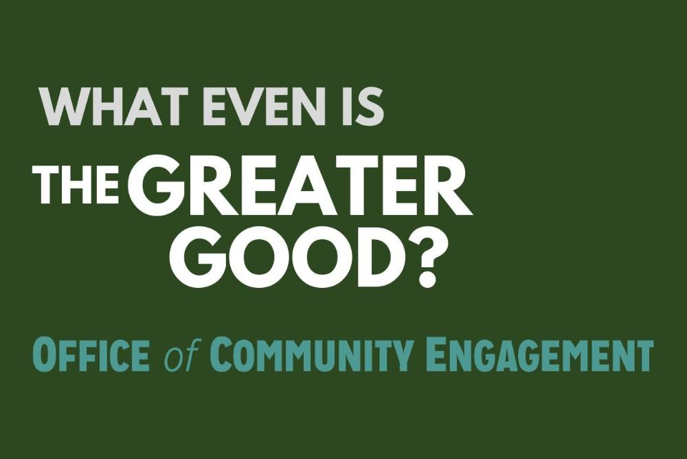 What Even Is The Greater Good? Office of Community Engagement