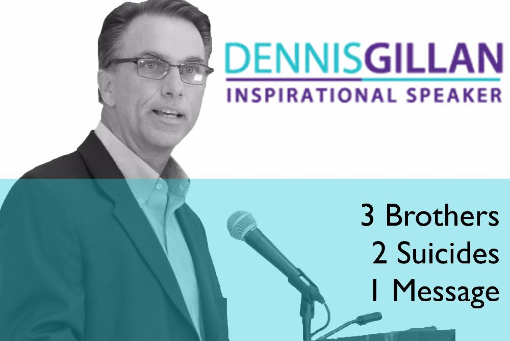 Dennis Gillan shares his emotional story of loss and perseverance with you.
