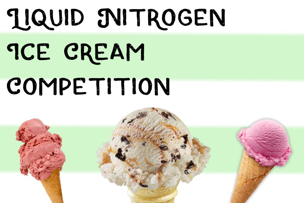 Liquid Nitrogen Ice Cream Competition on a Green and White background with pictures of ice cream