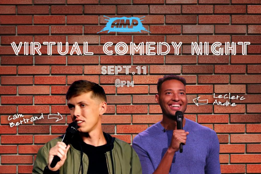 AMP Live invites you to Virtual Comedy Night on Friday, September 11th at 8:00 P.M, featuring comedians Cam Bertrand and LeClerc Andre. This will be hosted on Zoom.