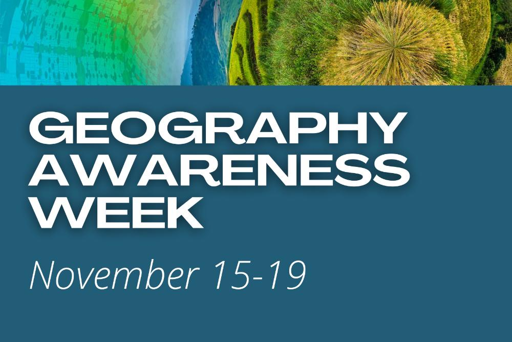 Geography Awareness Week: November 15th - 19th