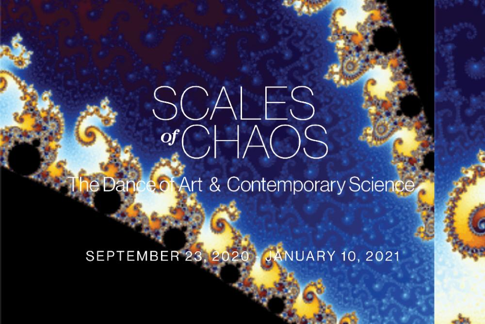 SCALES OF CHAOS: The Dance of Art & Contemporary Science. On view September 23, 2020 - January 10, 2021
