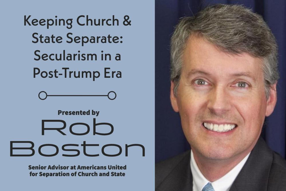 Text reads: Keeping Church and State Separate: Secularism in a Post-Trump Era, presented by Rob Boston, photo of Rob Boston wearing a grey suit with a blue tie.