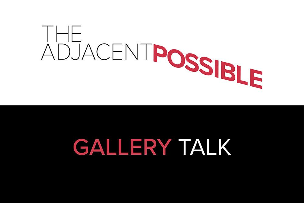 The Adjacent Possible: Gallery Talk