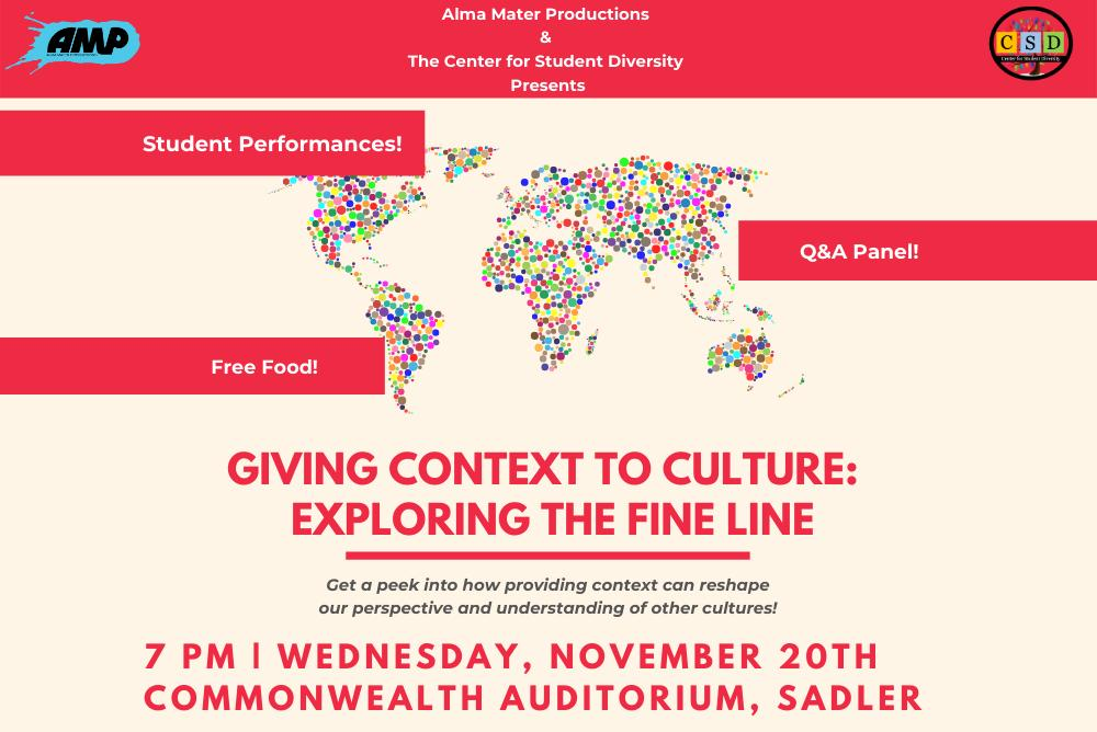 Title of the event: Giving Context to Culture: Exploring the Fine Line. Date: 11/20 @7pm in Commonwealth. Student performances, Q&A, and free food
