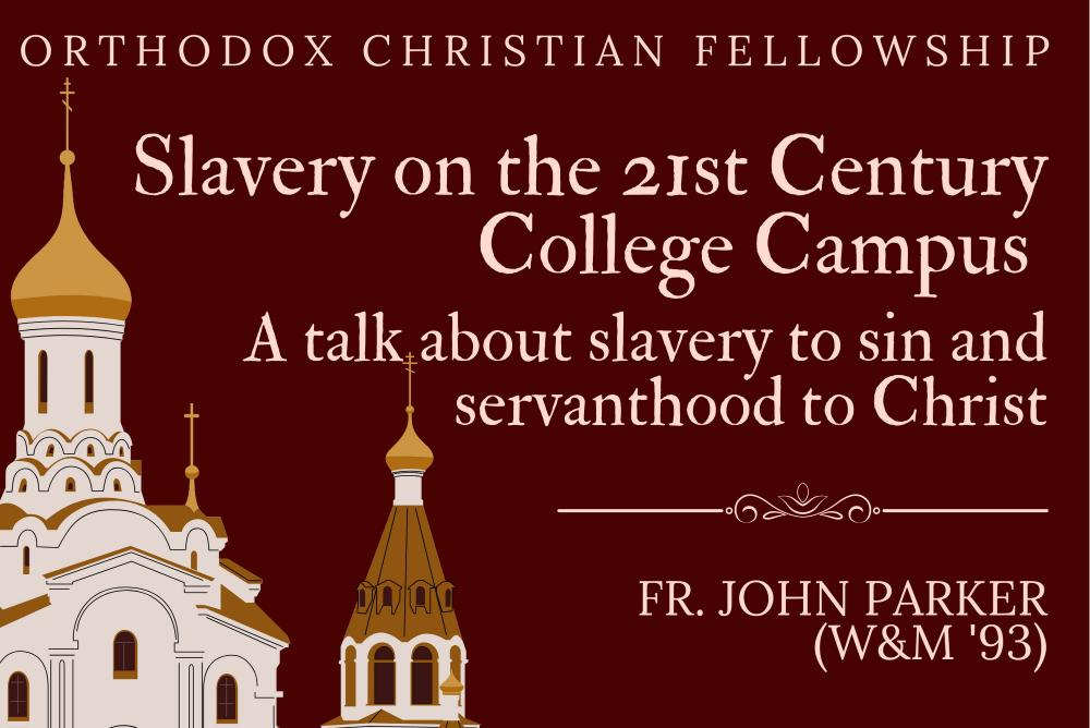 Orthodox Christian Fellowship, Slavery on the 21st Century College Campus, a talk about slavery to sin and servanthood to christ, Fr. John Parker ('93)