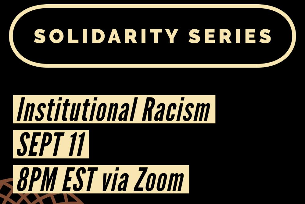Black Background with the words Solidarity Series; Institutionalized Racism; September 11, 8PM via Zoom