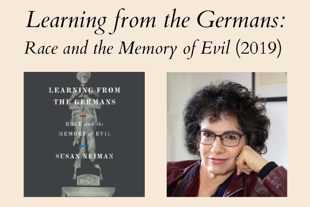Left: Book cover with title Learning from the Germans: Race and the Memory of evil by Susan Neiman against the image of a statue of a confedarate soldier. Right: Portrait of author Susan Neiman.