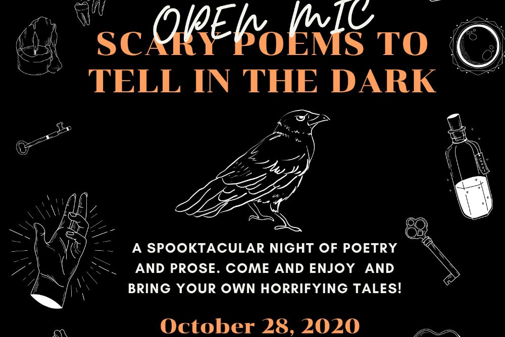 Scary Poems to Tell in the Dark: A spooktacular poetry event. Show is on October 28th, at 8 PM.