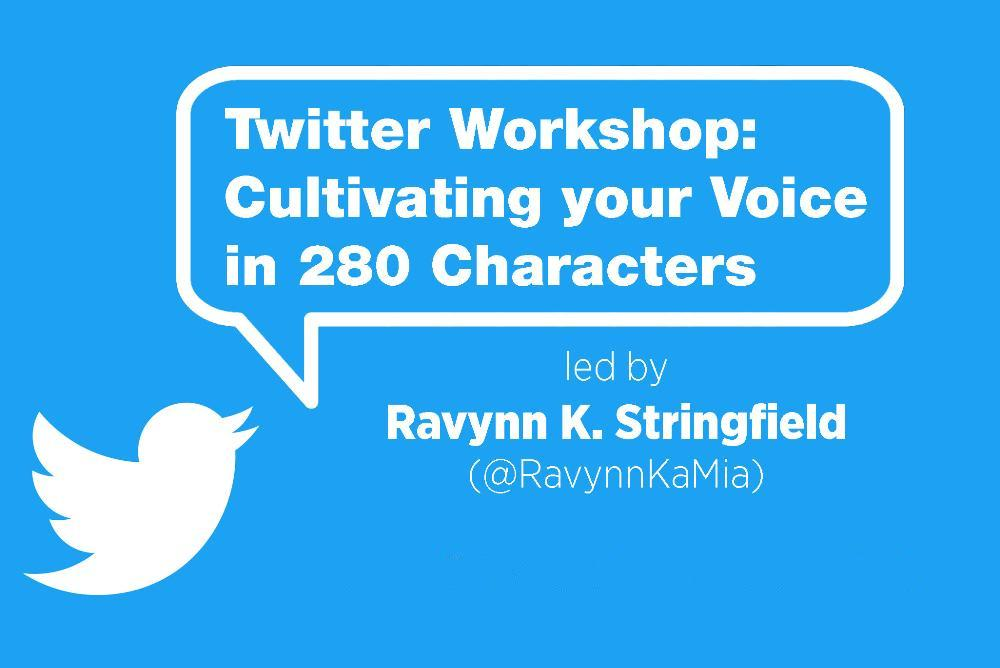 Twitter Workshop: Cultivating Your Voice in 280 Characters with Ravynn K. Stringfield