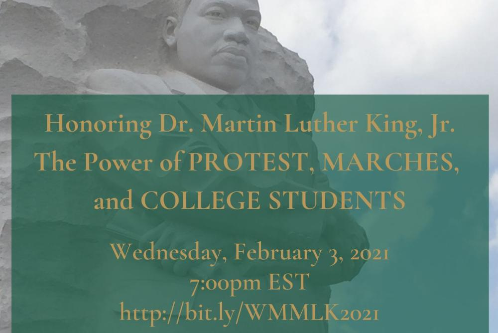 Picture of the MLK monument in Washing DC. Words: Honoring Dr. Martin Luther King, Jr.: The Power of PROTEST, MARCHES, and COLLEGE STUDENTS.  Wednesday, February 3, 2021  7:00pm est.  http://bit.ly/WM