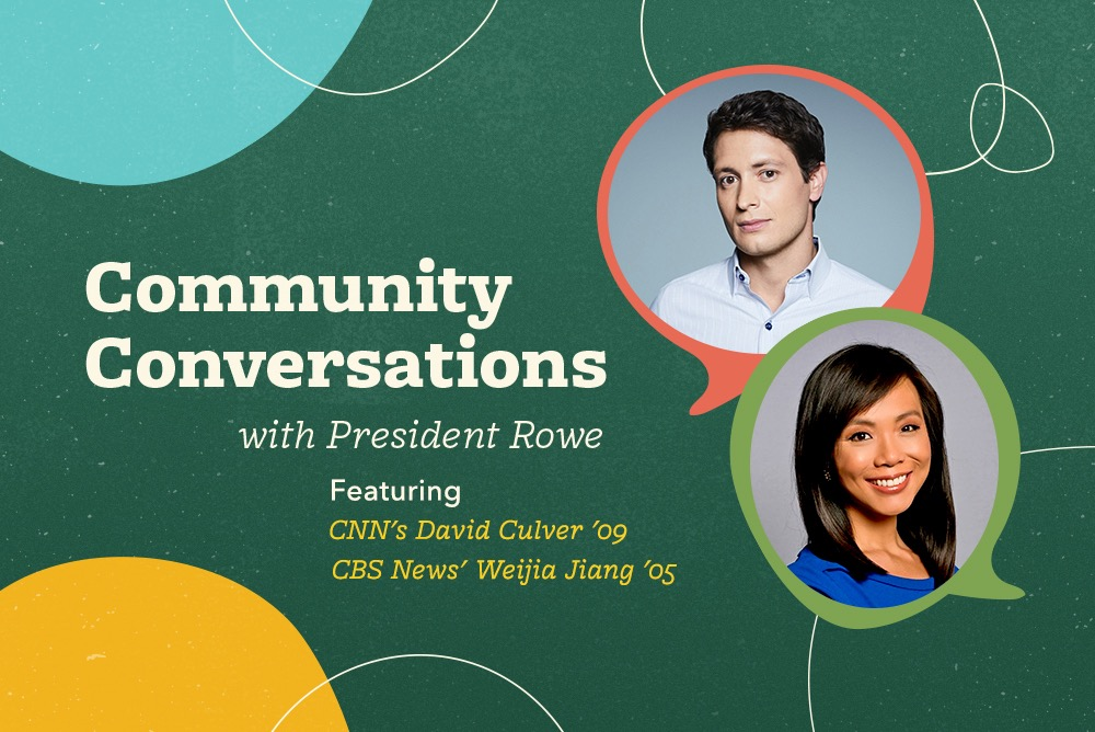 Community Conversations with President Rowe, featuring CNN's David Culver '09 and CBS News' Weijia Jiang '05