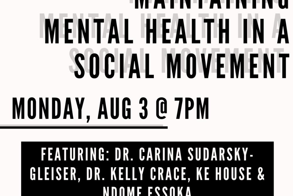 Maintaining Mental Health in a Social Movement Monday Aug 3 @7pm Featuring Dr. Carina Sudarsky-Gleiser,  Dr. Kelly Crace, Ke House and Ndome Essoka