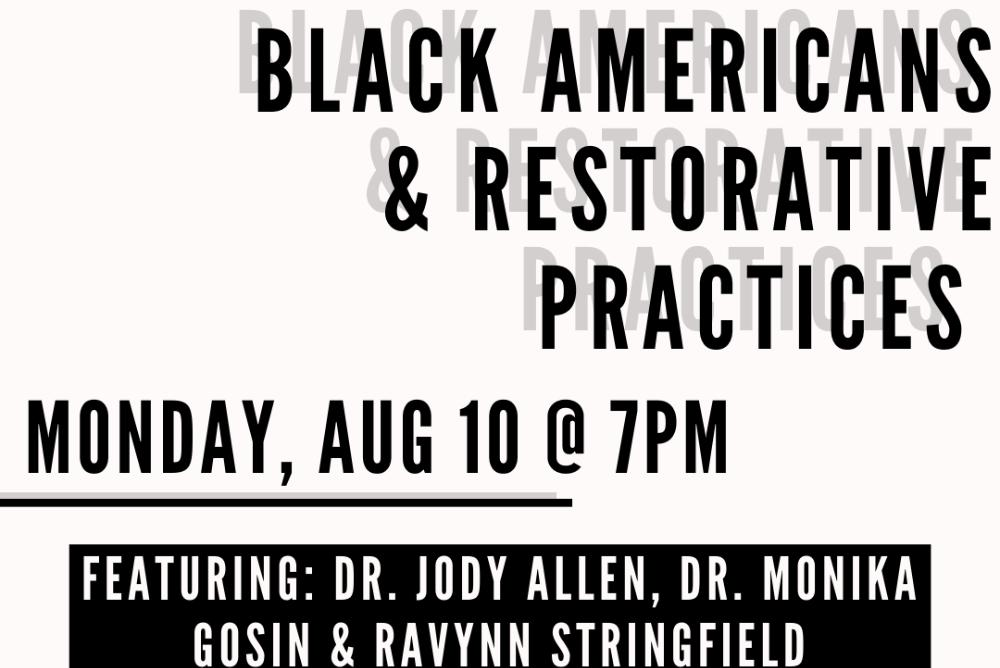 History of Black Americans & Restorative Practices Monday Aug 10 @ 7pm Featuring Dr. Jody Allen, Dr. Monika Gosin and Ravynn Stringfield