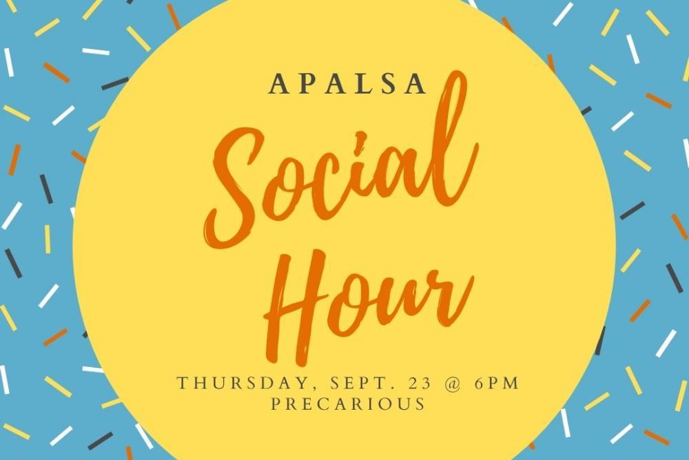 APALSA Social Hour is this Thursday, September 23, at 6pm at Precarious.